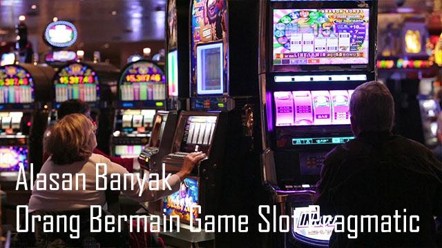 Alasan Banyak Orang Bermain Game Slot Pragmatic